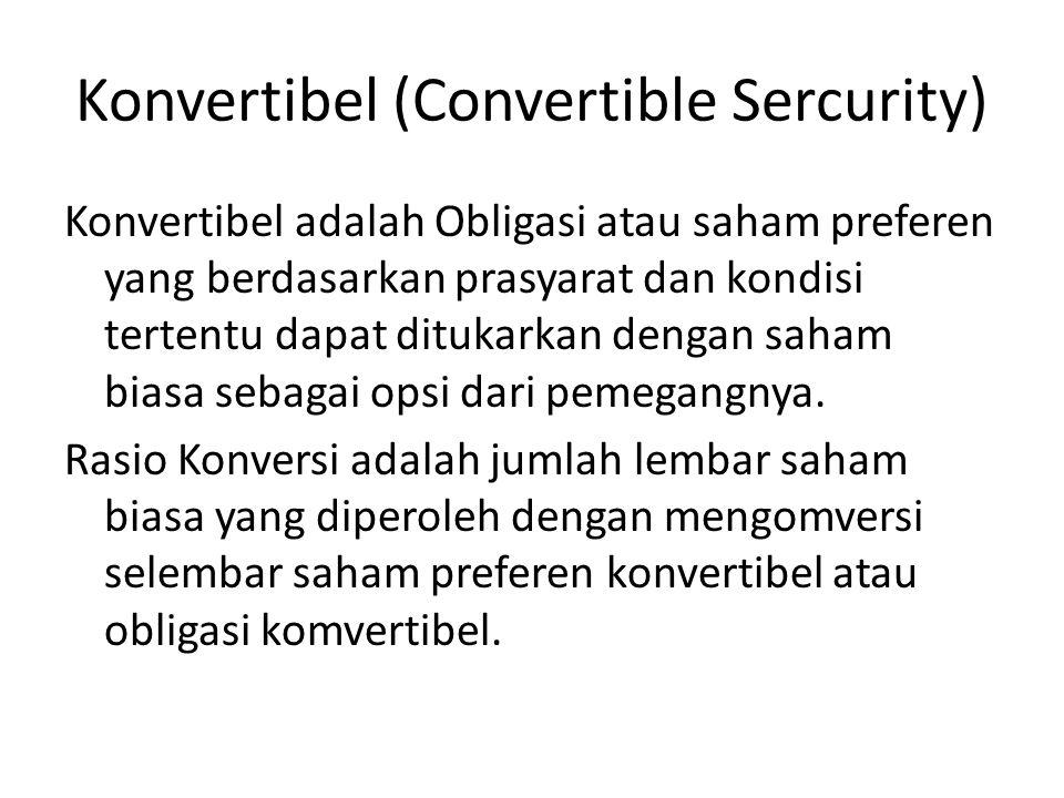 Konvertibel (Convertible Sercurity) Konvertibel adalah Obligasi atau saham preferen yang berdasarkan prasyarat dan kondisi tertentu dapat ditukarkan dengan saham biasa sebagai opsi dari pemegangnya.