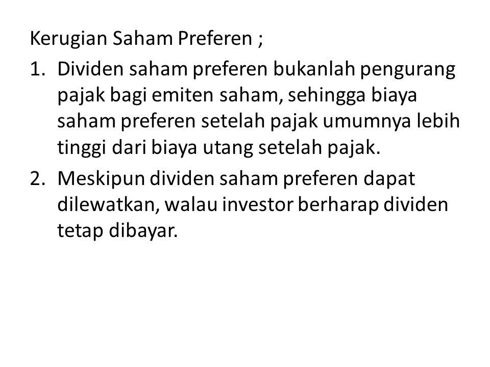Kerugian Saham Preferen ; 1.Dividen saham preferen bukanlah pengurang pajak bagi emiten saham, sehingga biaya saham preferen setelah pajak umumnya lebih tinggi dari biaya utang setelah pajak.
