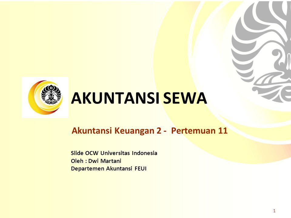Slide OCW Universitas Indonesia Oleh : Dwi Martani Departemen Akuntansi FEUI AKUNTANSI SEWA 1 Akuntansi Keuangan 2 - Pertemuan 11