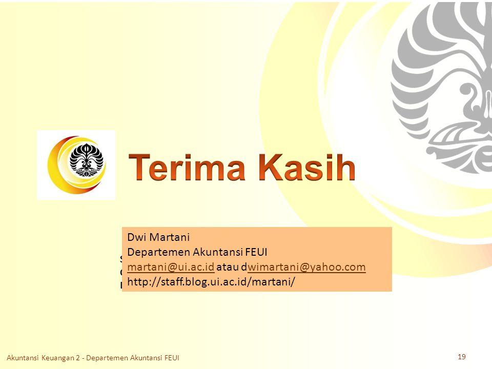 Slide OCW Universitas Indonesia Oleh : Dwi Martani Departemen Akuntansi FEUI Dwi Martani Departemen Akuntansi FEUI martani@ui.ac.idmartani@ui.ac.id atau dwimartani@yahoo.comwimartani@yahoo.com http://staff.blog.ui.ac.id/martani/ Akuntansi Keuangan 2 - Departemen Akuntansi FEUI 19