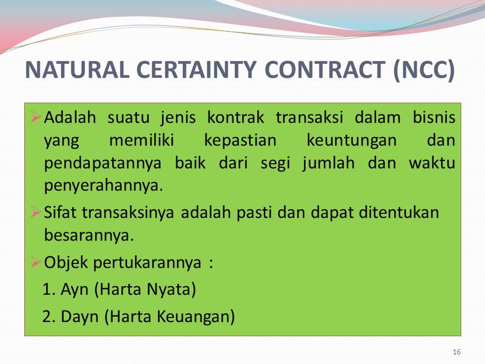 NATURAL CERTAINTY CONTRACT (NCC)  Adalah suatu jenis kontrak transaksi dalam bisnis yang memiliki kepastian keuntungan dan pendapatannya baik dari segi jumlah dan waktu penyerahannya.
