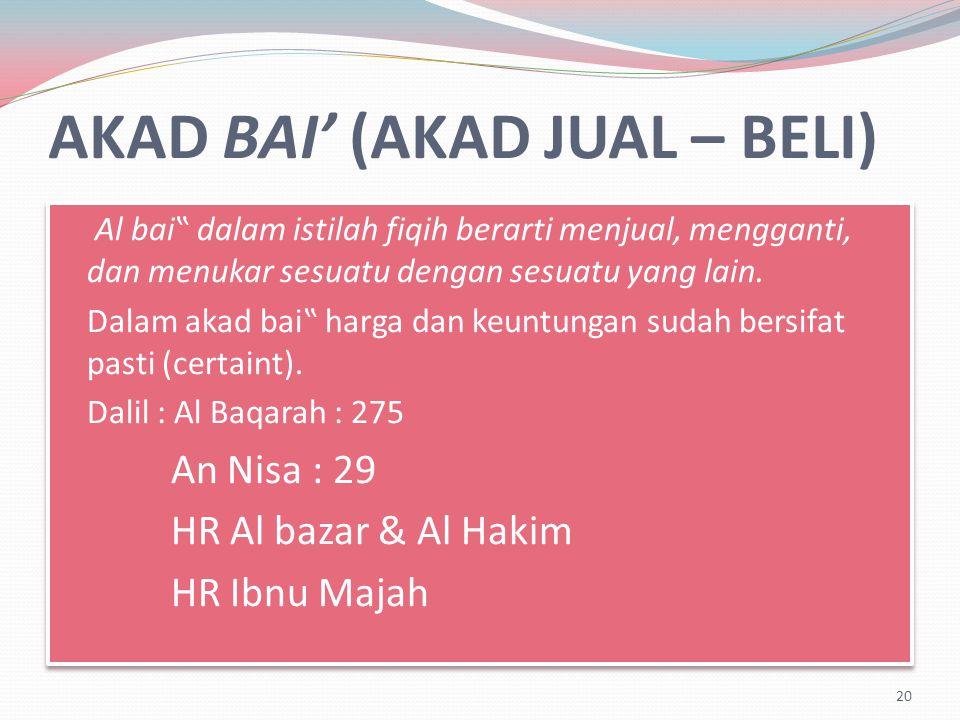 """AKAD BAI' (AKAD JUAL – BELI) Al bai"""" dalam istilah fiqih berarti menjual, mengganti, dan menukar sesuatu dengan sesuatu yang lain."""