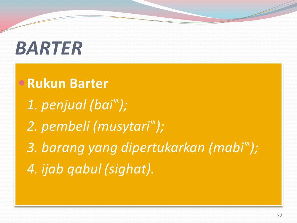 """BARTER Rukun Barter 1.penjual (bai""""); 2. pembeli (musytari""""); 3."""
