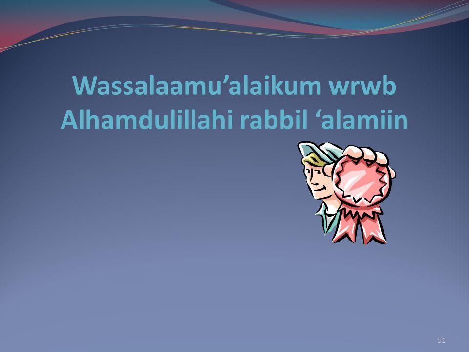 Wassalaamu'alaikum wrwb Alhamdulillahi rabbil 'alamiin 51