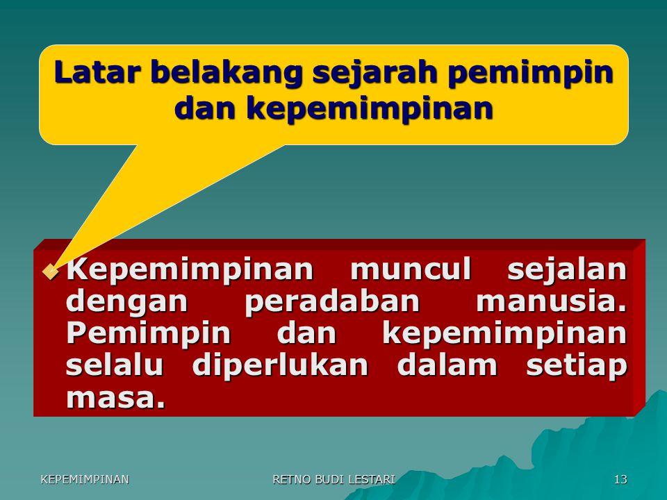 KEPEMIMPINAN RETNO BUDI LESTARI 12  Teori kepemimpinan merupakan penggeneralisasian suatu seri perilaku pemimpin dan konsep-konsep kepemimpinannya, d
