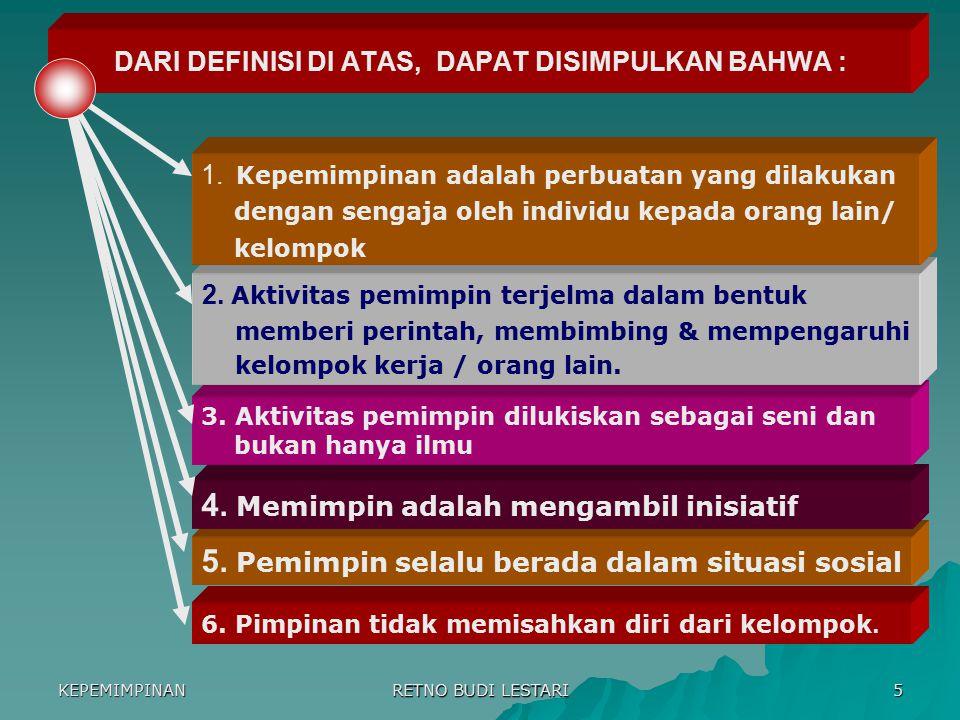 KEPEMIMPINAN RETNO BUDI LESTARI 4 D E F I N I S I  Menurut Oteng Sutisna  Menurut Onong Uchjana Effendi Kepemimpinan adalah : kemampuan mengambil in