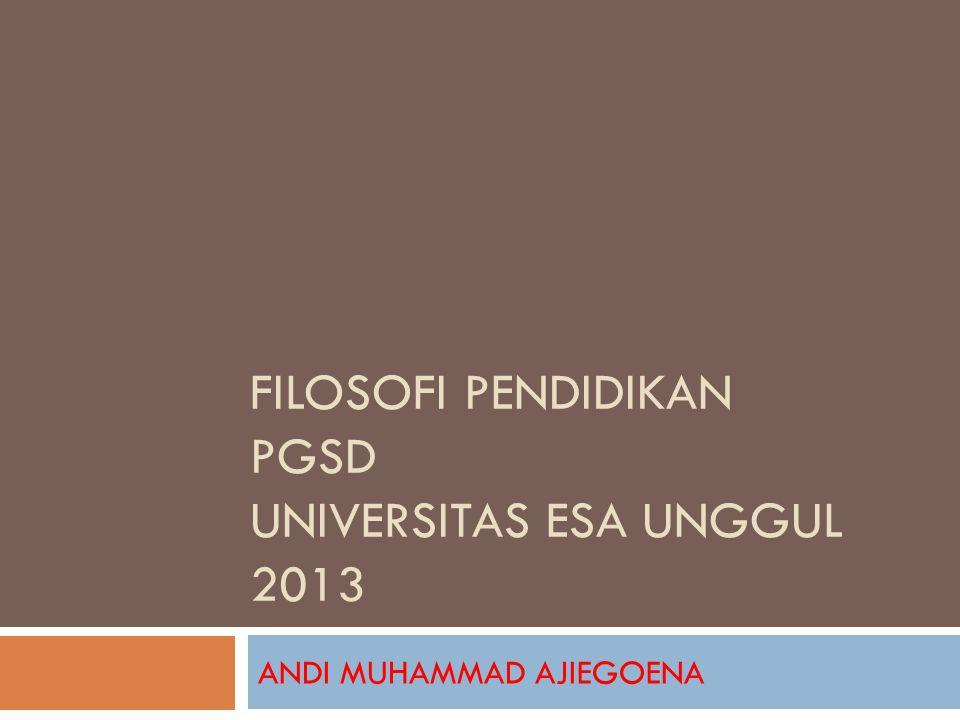 FILOSOFI PENDIDIKAN PGSD UNIVERSITAS ESA UNGGUL 2013 ANDI MUHAMMAD AJIEGOENA