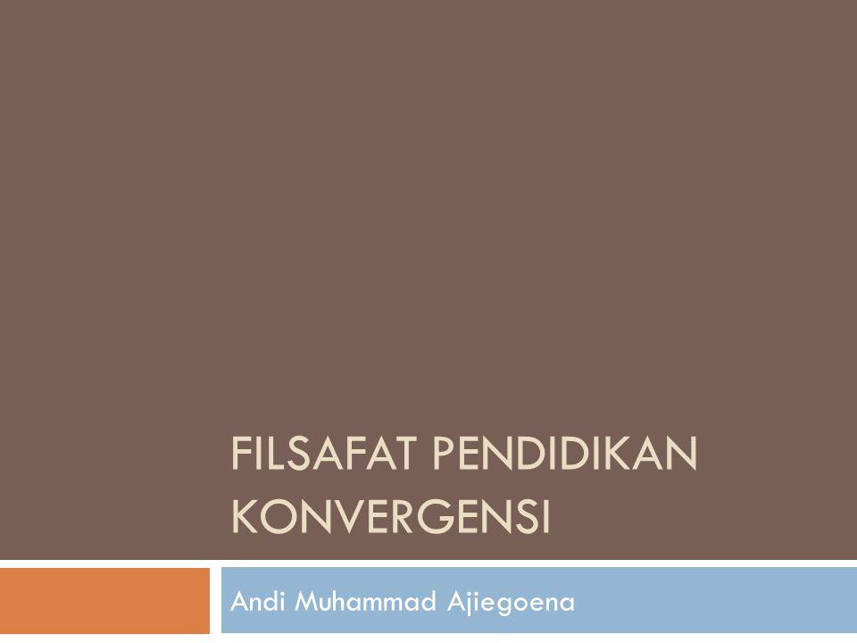 FILSAFAT PENDIDIKAN KONVERGENSI Andi Muhammad Ajiegoena