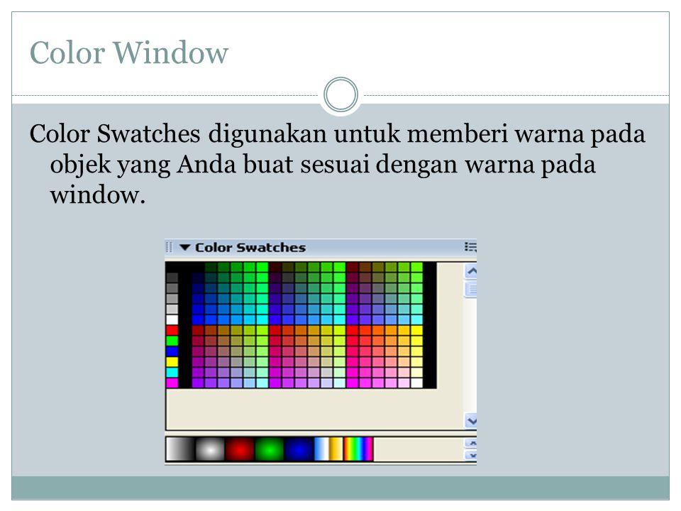 Color Window Color Swatches digunakan untuk memberi warna pada objek yang Anda buat sesuai dengan warna pada window.