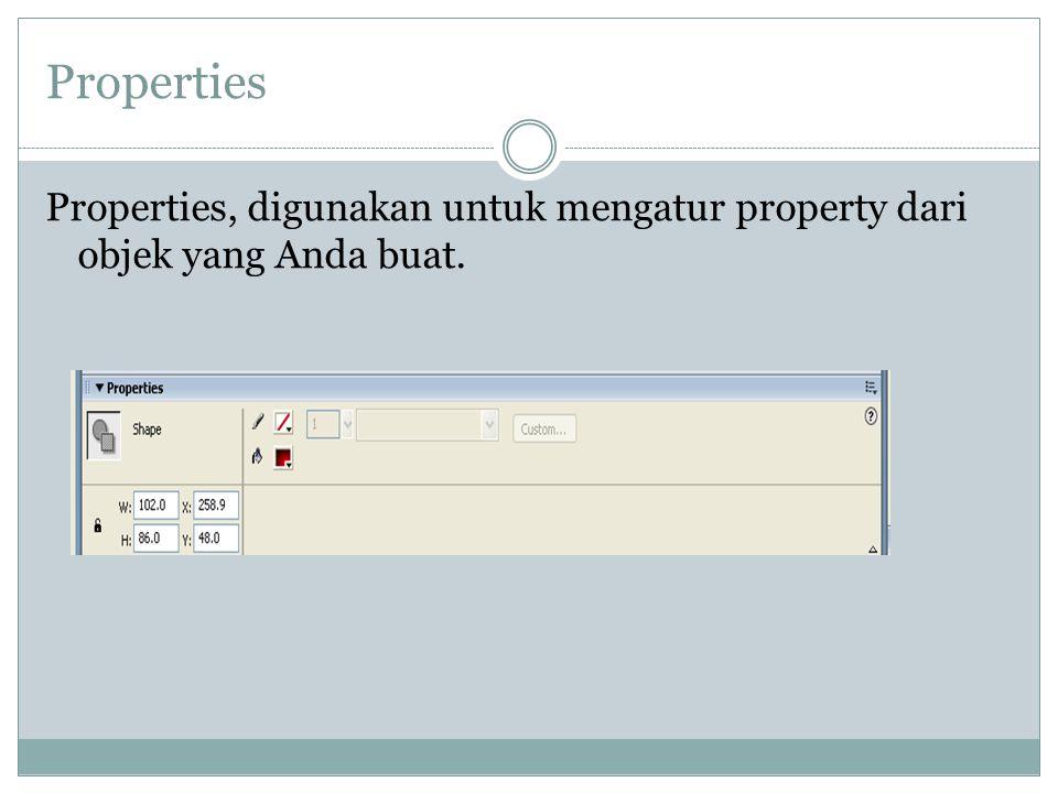 Properties Properties, digunakan untuk mengatur property dari objek yang Anda buat.