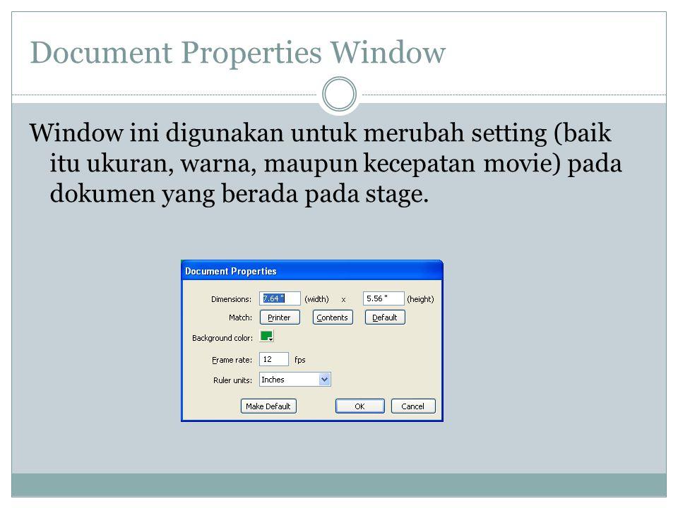 Document Properties Window Window ini digunakan untuk merubah setting (baik itu ukuran, warna, maupun kecepatan movie) pada dokumen yang berada pada stage.