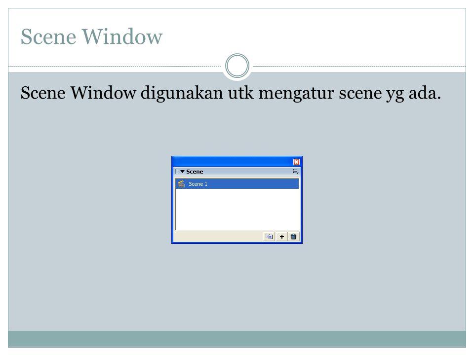 Scene Window Scene Window digunakan utk mengatur scene yg ada.
