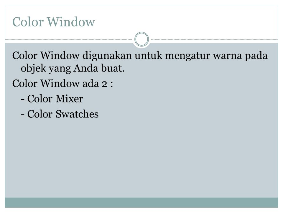 Color Window Color Window digunakan untuk mengatur warna pada objek yang Anda buat.