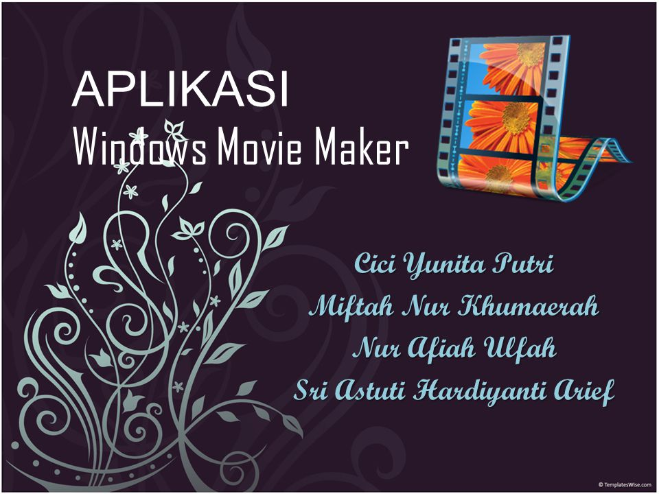 APLIKASI Windows Movie Maker Cici Yunita Putri Miftah Nur Khumaerah Nur Afiah Ulfah Sri Astuti Hardiyanti Arief