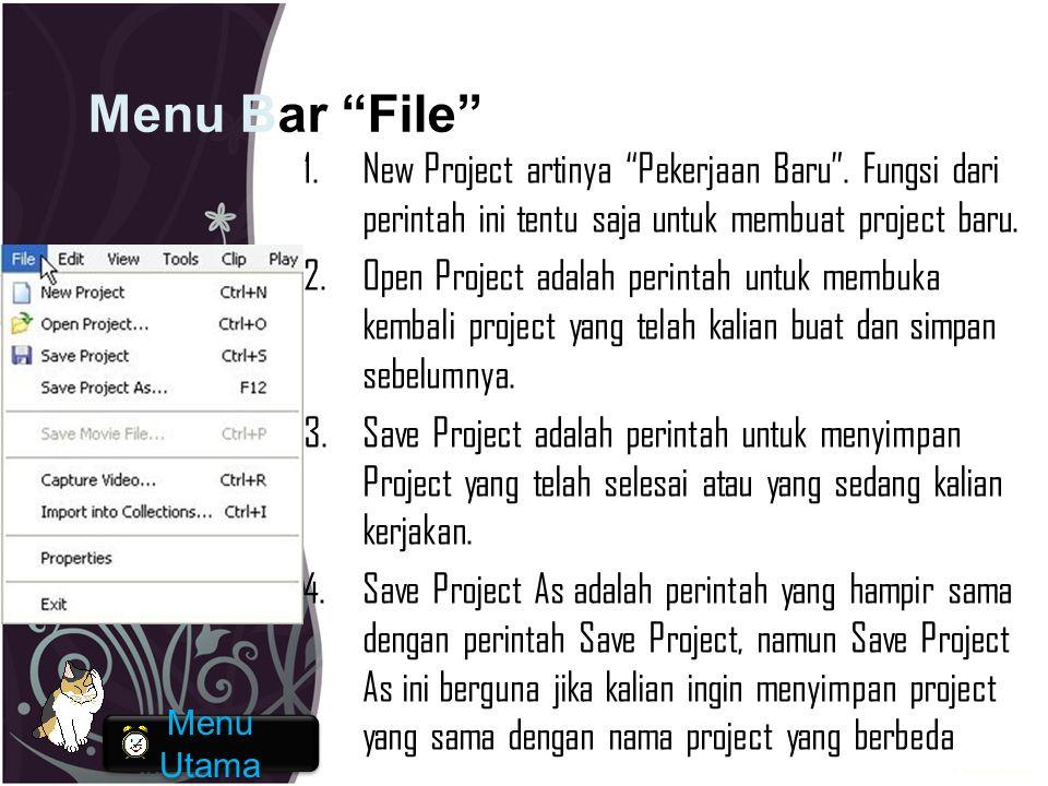 """Menu Bar """"File"""" 1.New Project artinya """"Pekerjaan Baru"""". Fungsi dari perintah ini tentu saja untuk membuat project baru. 2.Open Project adalah perintah"""