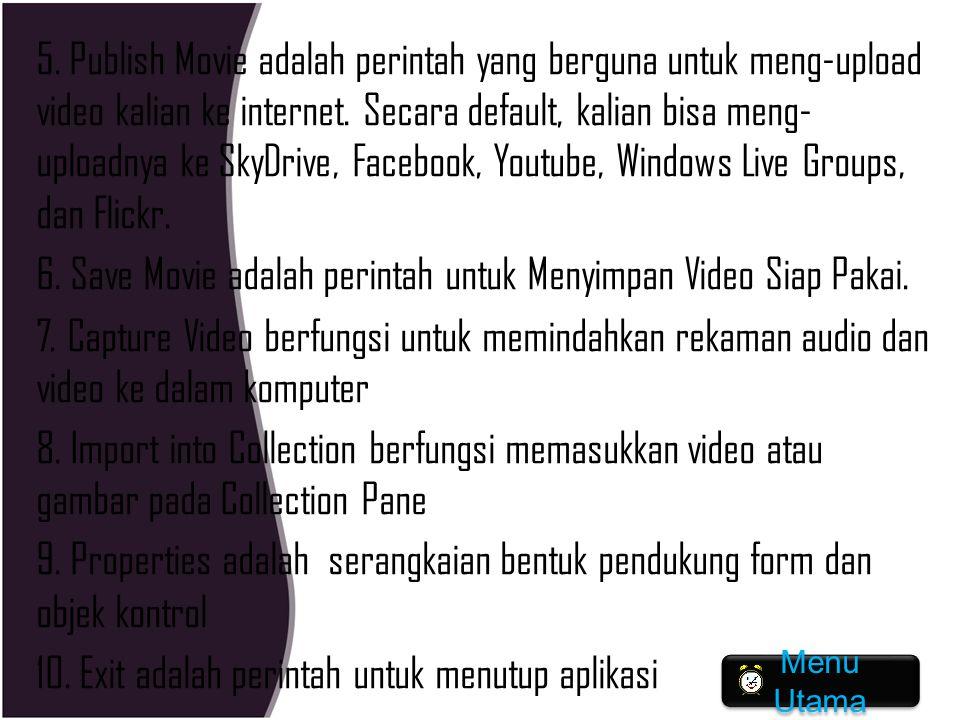 5. Publish Movie adalah perintah yang berguna untuk meng-upload video kalian ke internet. Secara default, kalian bisa meng- uploadnya ke SkyDrive, Fac