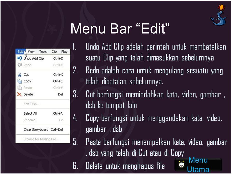 "Menu Bar ""Edit"" 1.Undo Add Clip adalah perintah untuk membatalkan suatu Clip yang telah dimasukkan sebelumnya 2.Redo adalah cara untuk mengulang sesua"