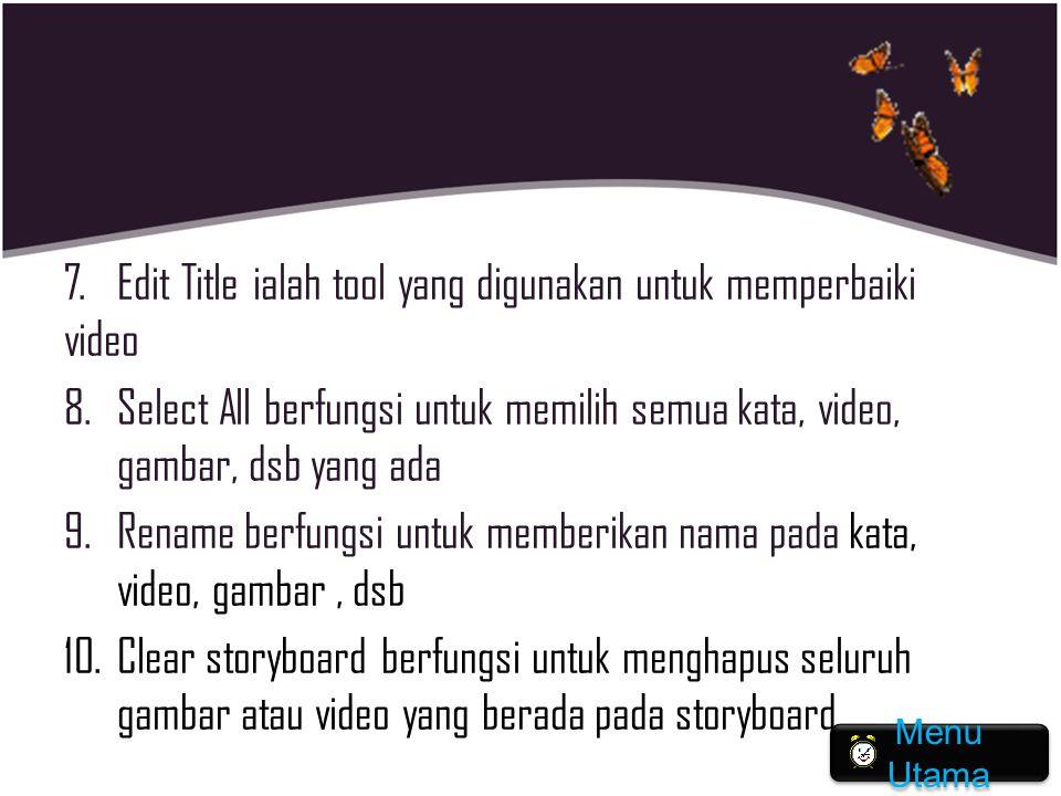 7. Edit Title ialah tool yang digunakan untuk memperbaiki video 8.Select All berfungsi untuk memilih semua kata, video, gambar, dsb yang ada 9.Rename