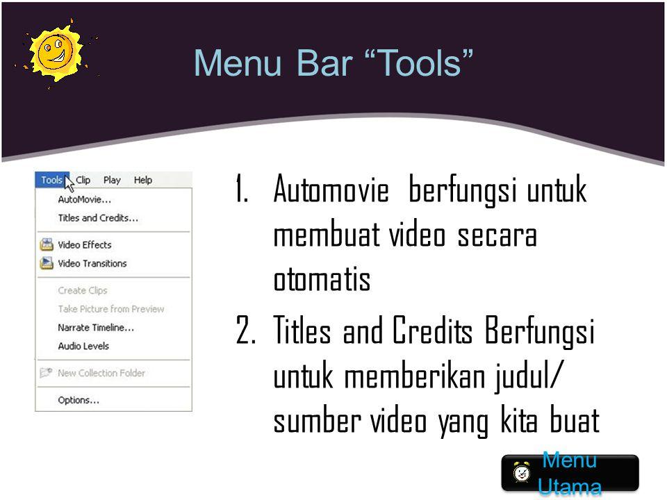 "Menu Bar ""Tools"" 1.Automovie berfungsi untuk membuat video secara otomatis 2.Titles and Credits Berfungsi untuk memberikan judul/ sumber video yang ki"