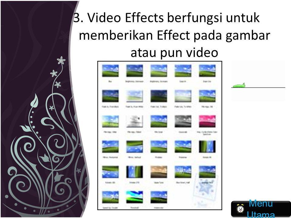 3. Video Effects berfungsi untuk memberikan Effect pada gambar atau pun video Menu Utama Menu Utama
