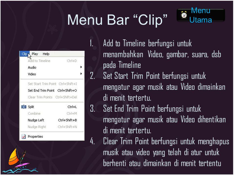"Menu Bar ""Clip"" 1.Add to Timeline berfungsi untuk menambahkan Video, gambar, suara, dsb pada Timeline 2.Set Start Trim Point berfungsi untuk mengatur"