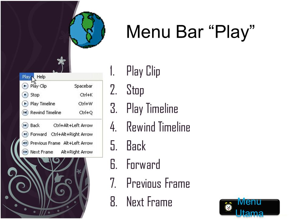 "Menu Bar ""Play"" 1.Play Clip 2.Stop 3.Play Timeline 4.Rewind Timeline 5.Back 6.Forward 7.Previous Frame 8.Next Frame Menu Utama Menu Utama"