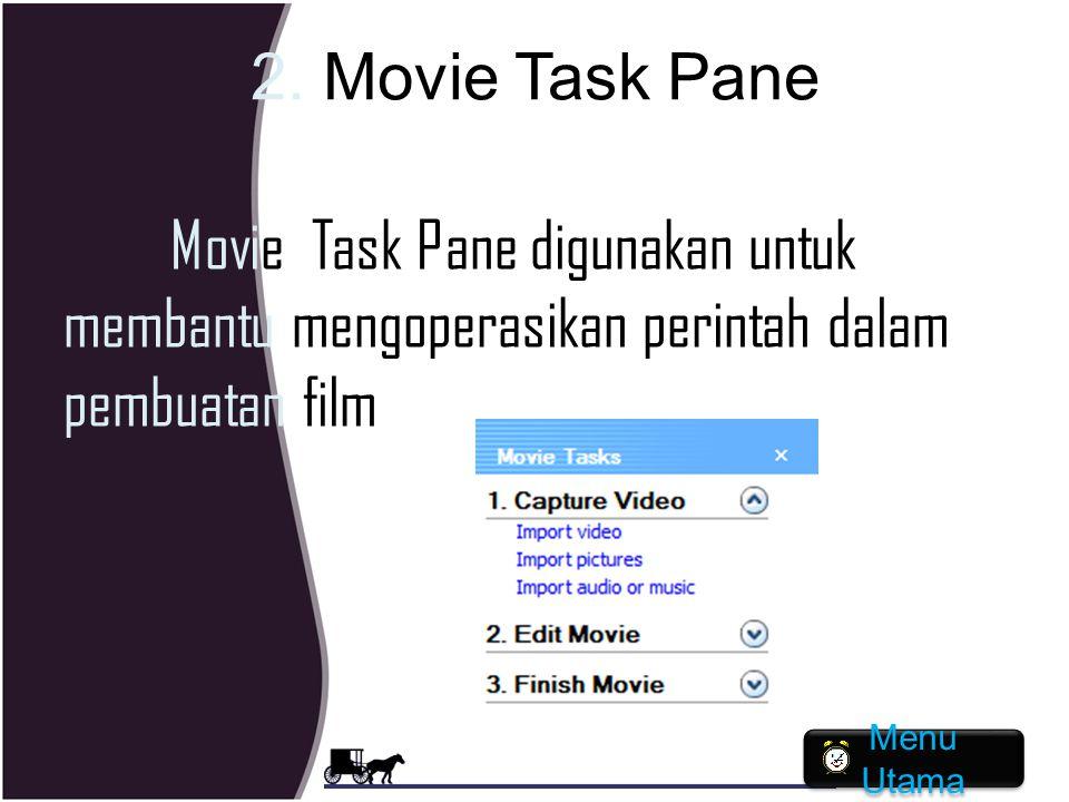 2. Movie Task Pane Movie Task Pane digunakan untuk membantu mengoperasikan perintah dalam pembuatan film Menu Utama Menu Utama