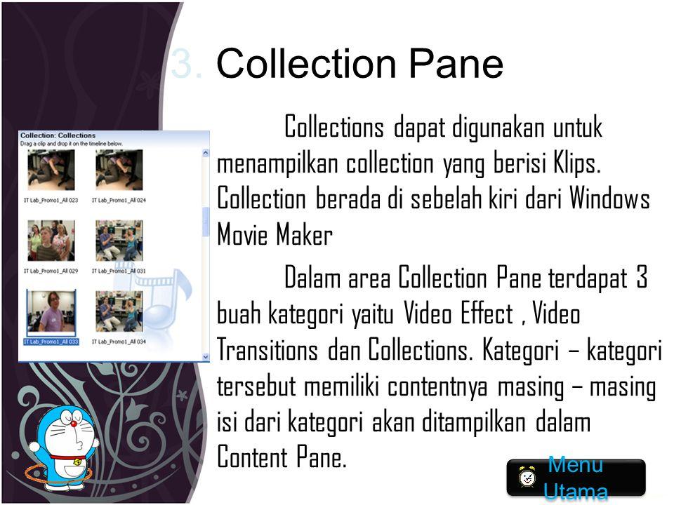 3. Collection Pane Collections dapat digunakan untuk menampilkan collection yang berisi Klips. Collection berada di sebelah kiri dari Windows Movie Ma