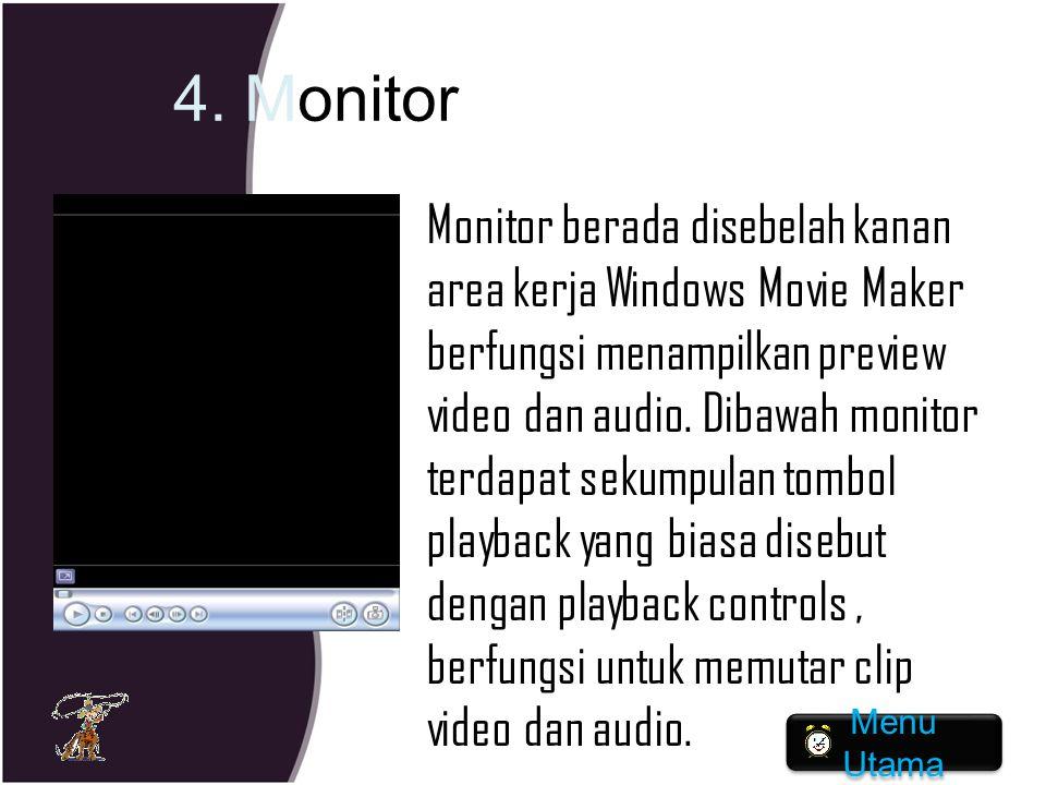 4. Monitor Monitor berada disebelah kanan area kerja Windows Movie Maker berfungsi menampilkan preview video dan audio. Dibawah monitor terdapat sekum