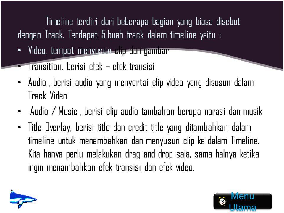 Timeline terdiri dari beberapa bagian yang biasa disebut dengan Track. Terdapat 5 buah track dalam timeline yaitu : Video, tempat menyusun clip dan ga