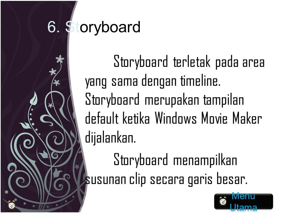 6. Storyboard Storyboard terletak pada area yang sama dengan timeline. Storyboard merupakan tampilan default ketika Windows Movie Maker dijalankan. St