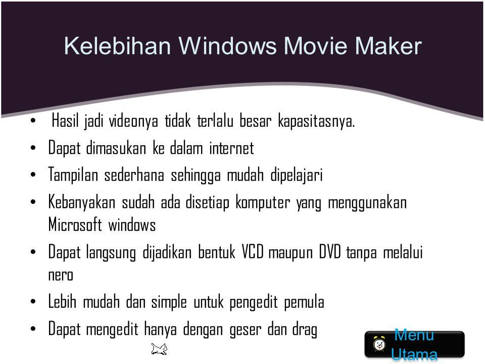 Kelebihan Windows Movie Maker Hasil jadi videonya tidak terlalu besar kapasitasnya. Dapat dimasukan ke dalam internet Tampilan sederhana sehingga muda