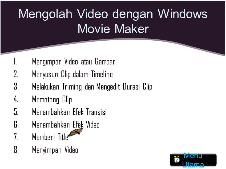 Mengolah Video dengan Windows Movie Maker 1.Mengimpor Video atau Gambar 2.Menyusun Clip dalam Timeline 3.Melakukan Triming dan Mengedit Durasi Clip 4.