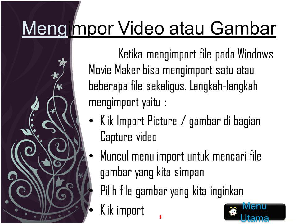 Mengimpor Video atau Gambar Ketika mengimport file pada Windows Movie Maker bisa mengimport satu atau beberapa file sekaligus. Langkah-langkah mengimp