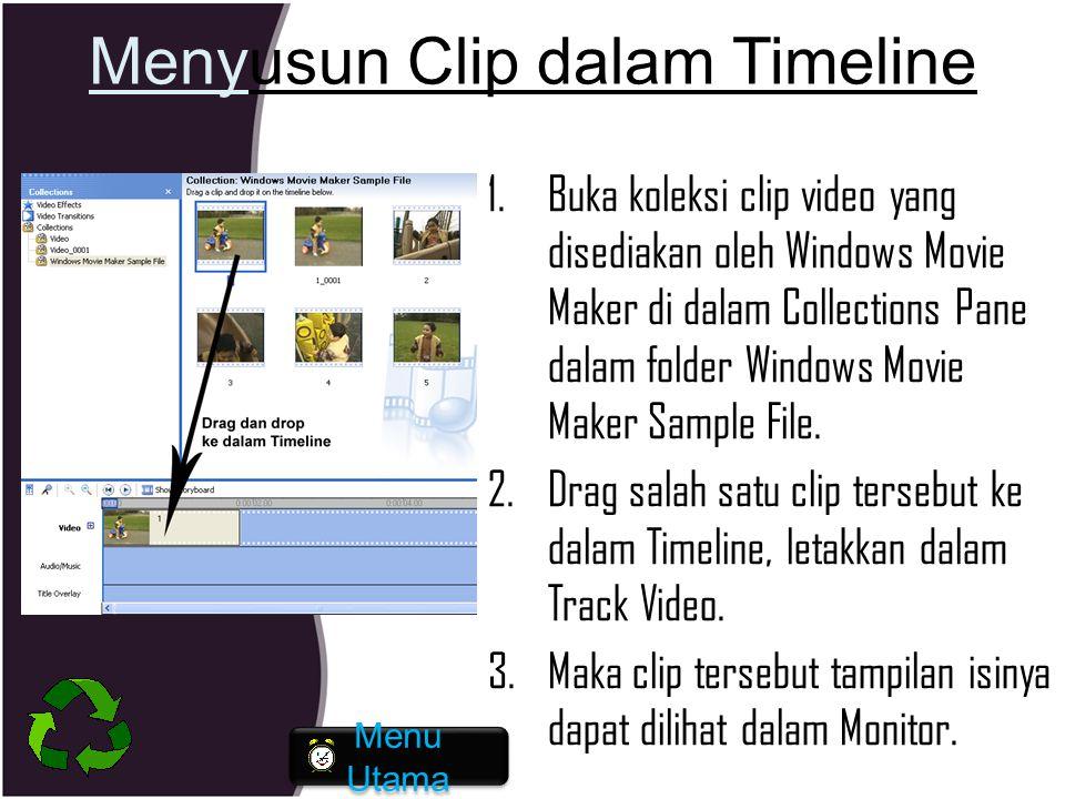 Menyusun Clip dalam Timeline 1.Buka koleksi clip video yang disediakan oleh Windows Movie Maker di dalam Collections Pane dalam folder Windows Movie M