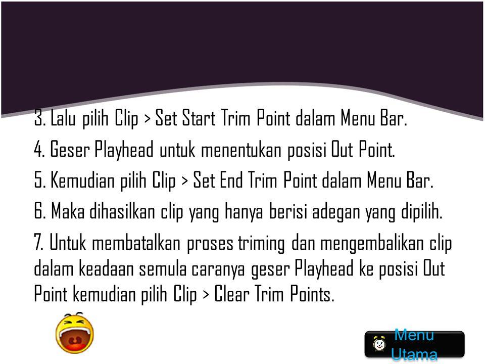 3. Lalu pilih Clip > Set Start Trim Point dalam Menu Bar. 4. Geser Playhead untuk menentukan posisi Out Point. 5. Kemudian pilih Clip > Set End Trim P