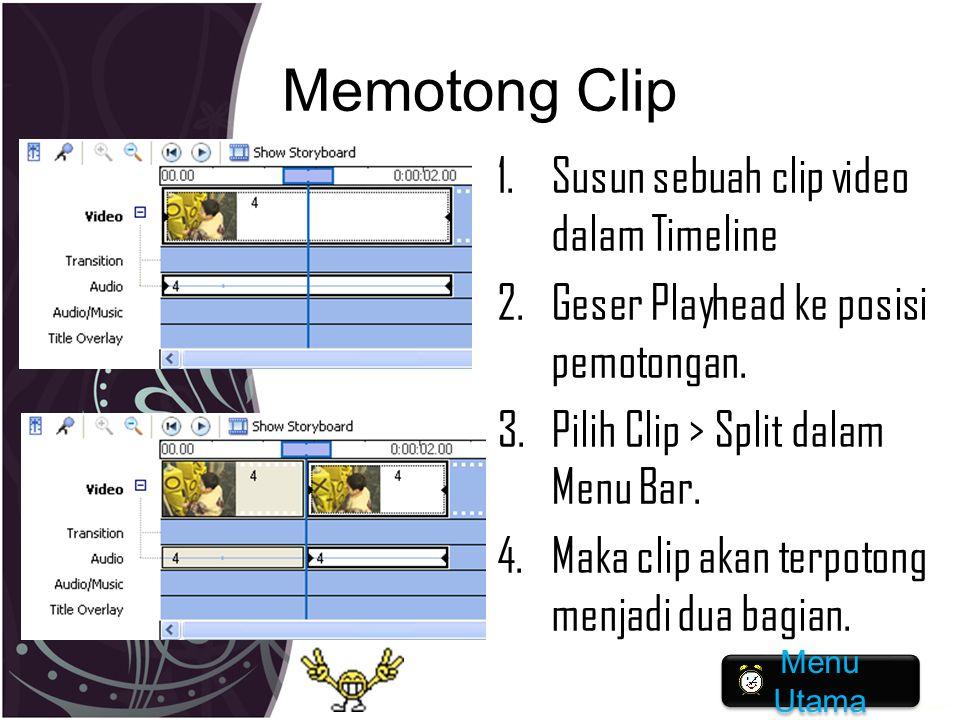 Memotong Clip 1.Susun sebuah clip video dalam Timeline 2.Geser Playhead ke posisi pemotongan. 3.Pilih Clip > Split dalam Menu Bar. 4.Maka clip akan te