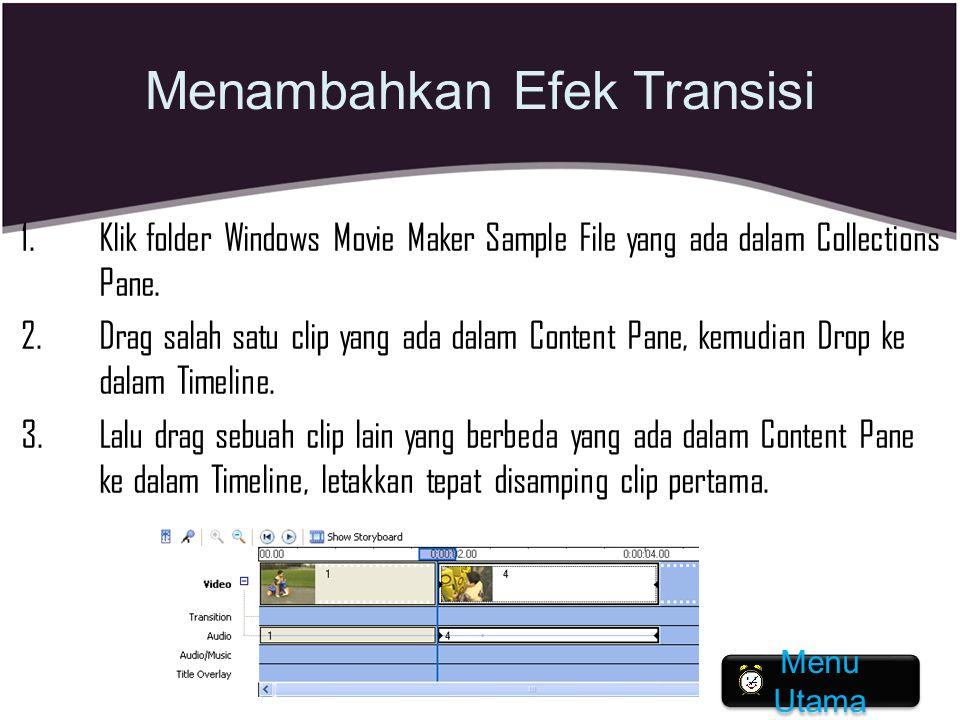 Menambahkan Efek Transisi 1.Klik folder Windows Movie Maker Sample File yang ada dalam Collections Pane. 2.Drag salah satu clip yang ada dalam Content