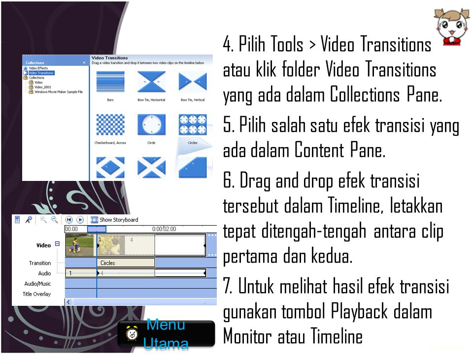 4. Pilih Tools > Video Transitions atau klik folder Video Transitions yang ada dalam Collections Pane. 5. Pilih salah satu efek transisi yang ada dala