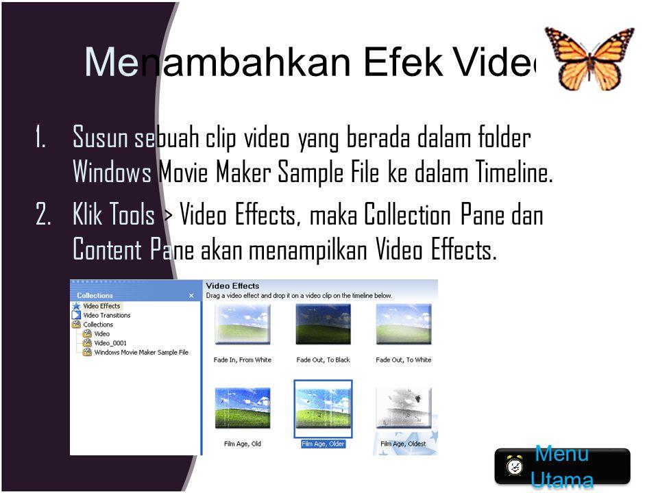 Menambahkan Efek Video 1.Susun sebuah clip video yang berada dalam folder Windows Movie Maker Sample File ke dalam Timeline. 2.Klik Tools > Video Effe