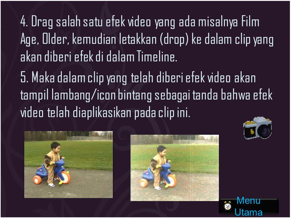 4. Drag salah satu efek video yang ada misalnya Film Age, Older, kemudian letakkan (drop) ke dalam clip yang akan diberi efek di dalam Timeline. 5. Ma