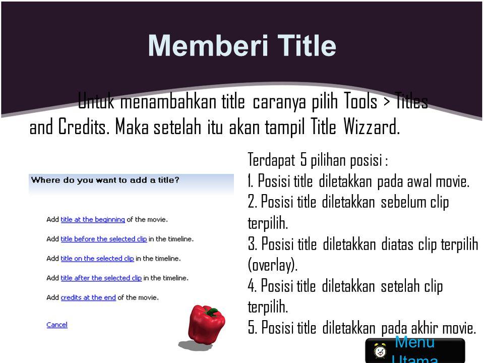 Memberi Title Untuk menambahkan title caranya pilih Tools > Titles and Credits. Maka setelah itu akan tampil Title Wizzard. Terdapat 5 pilihan posisi