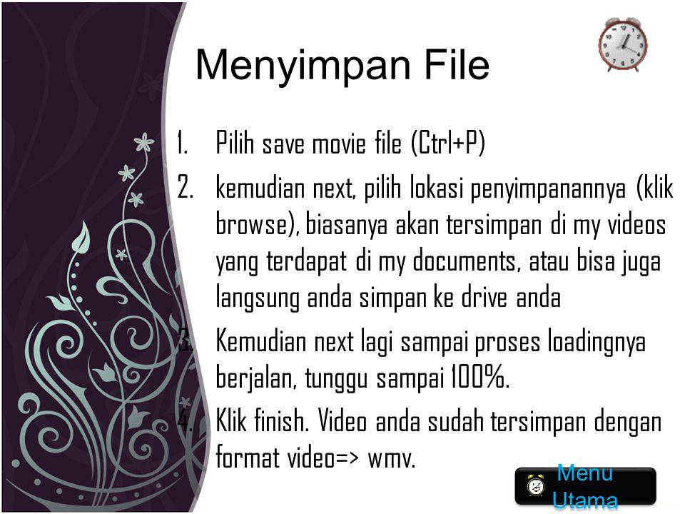 Menyimpan File 1.Pilih save movie file (Ctrl+P) 2.kemudian next, pilih lokasi penyimpanannya (klik browse), biasanya akan tersimpan di my videos yang