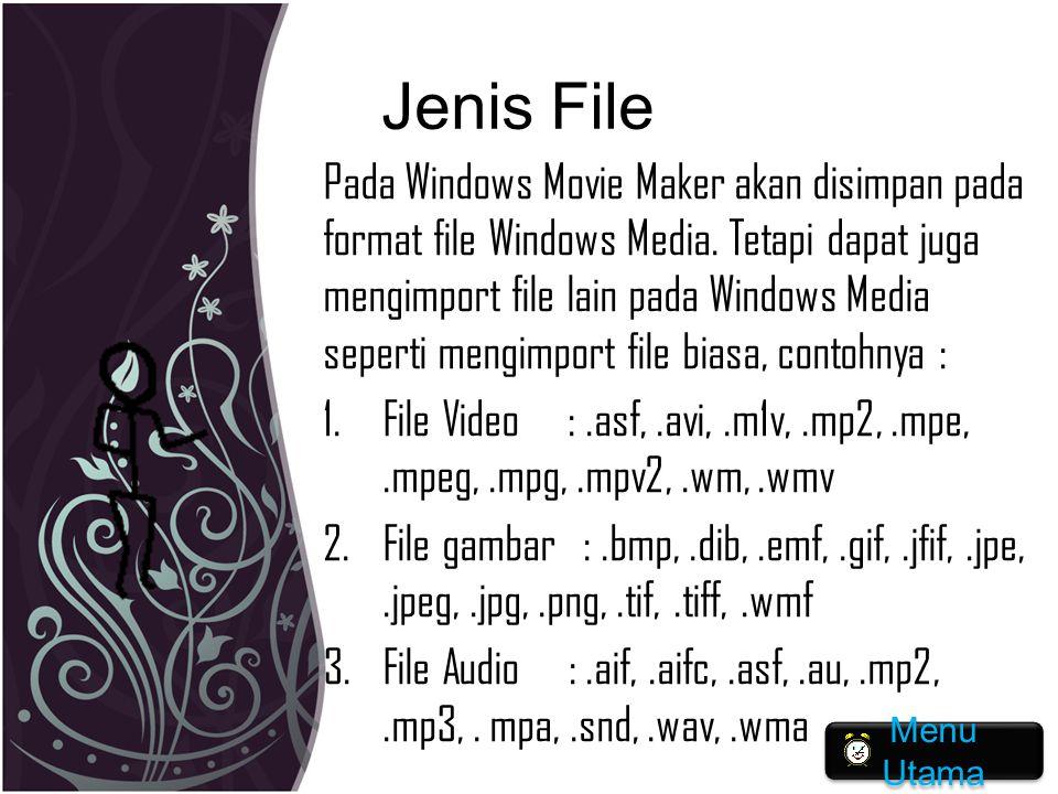 Jenis File Pada Windows Movie Maker akan disimpan pada format file Windows Media. Tetapi dapat juga mengimport file lain pada Windows Media seperti me