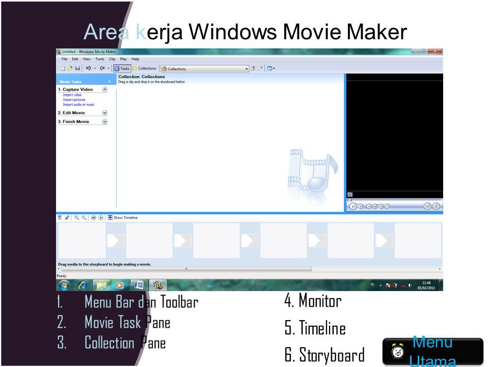 Area kerja Windows Movie Maker 1.Menu Bar dan Toolbar 2.Movie Task Pane 3.Collection Pane 4. Monitor 5. Timeline 6. Storyboard Menu Utama Menu Utama