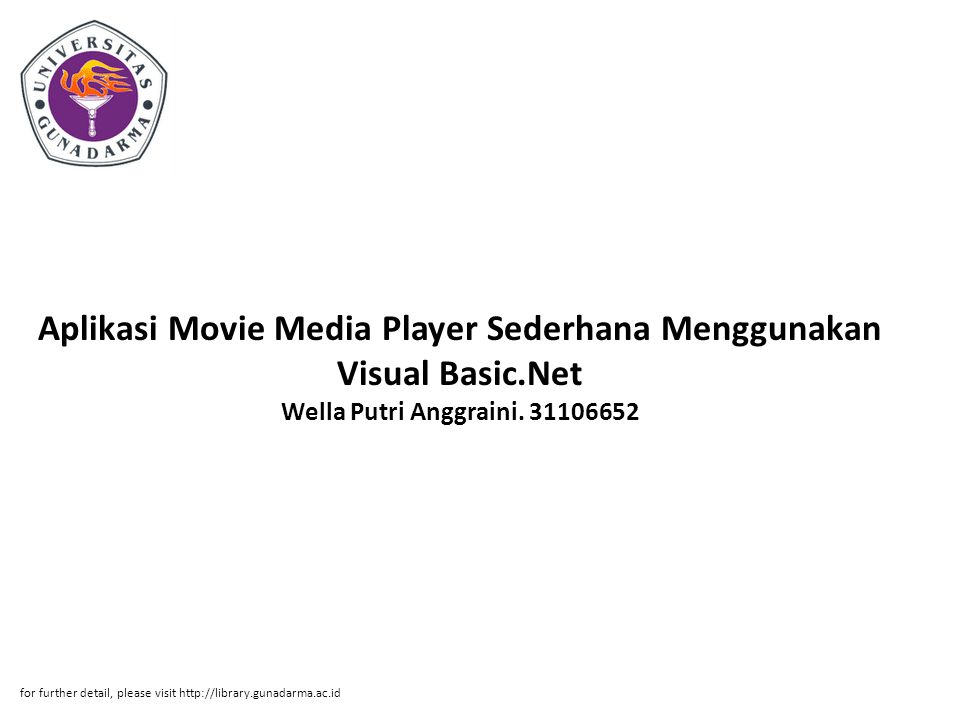 Aplikasi Movie Media Player Sederhana Menggunakan Visual Basic.Net Wella Putri Anggraini. 31106652 for further detail, please visit http://library.gun