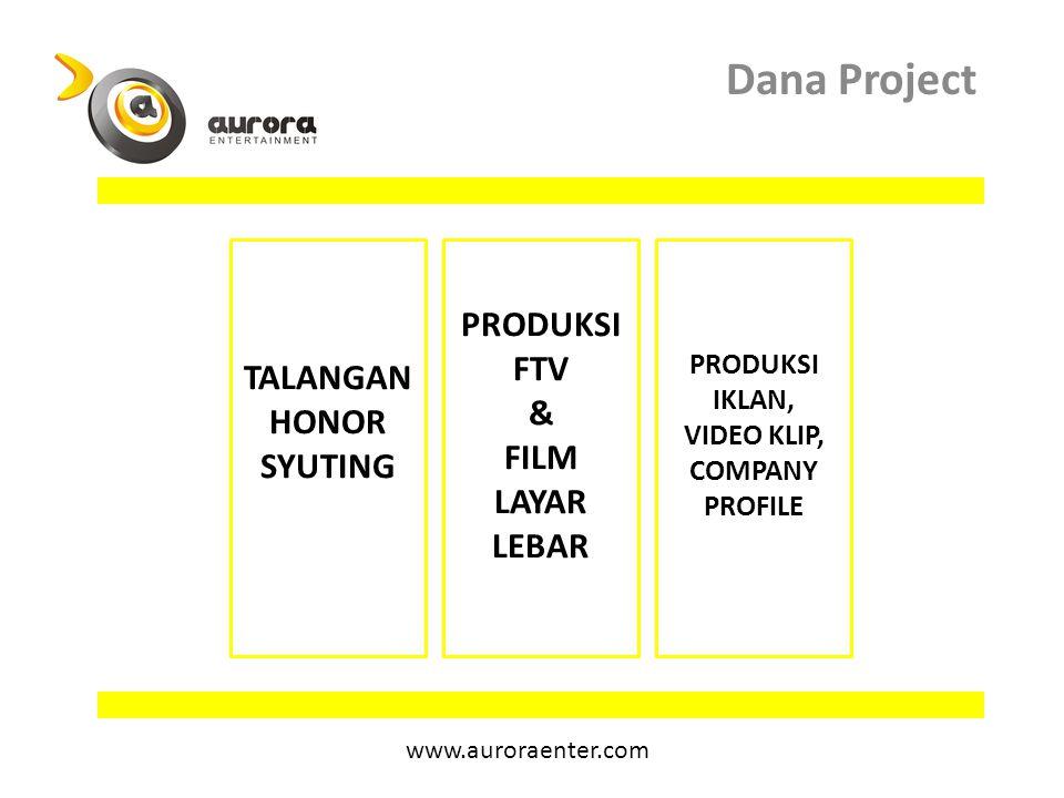 Dana Project TALANGAN HONOR SYUTING PRODUKSI FTV & FILM LAYAR LEBAR PRODUKSI IKLAN, VIDEO KLIP, COMPANY PROFILE www.auroraenter.com