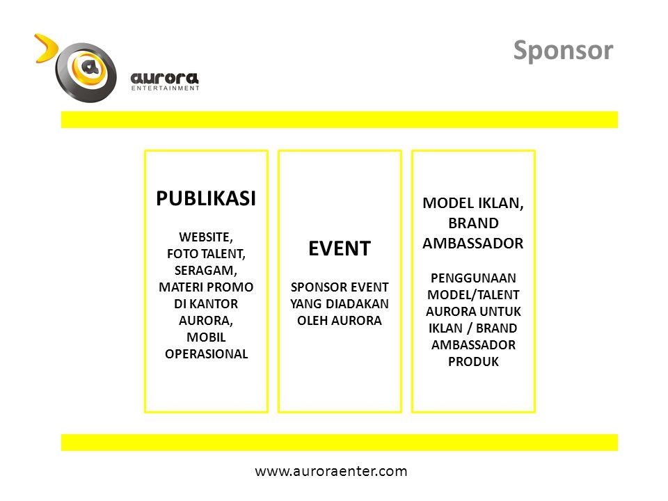 Sponsor PUBLIKASI WEBSITE, FOTO TALENT, SERAGAM, MATERI PROMO DI KANTOR AURORA, MOBIL OPERASIONAL EVENT SPONSOR EVENT YANG DIADAKAN OLEH AURORA MODEL IKLAN, BRAND AMBASSADOR PENGGUNAAN MODEL/TALENT AURORA UNTUK IKLAN / BRAND AMBASSADOR PRODUK www.auroraenter.com