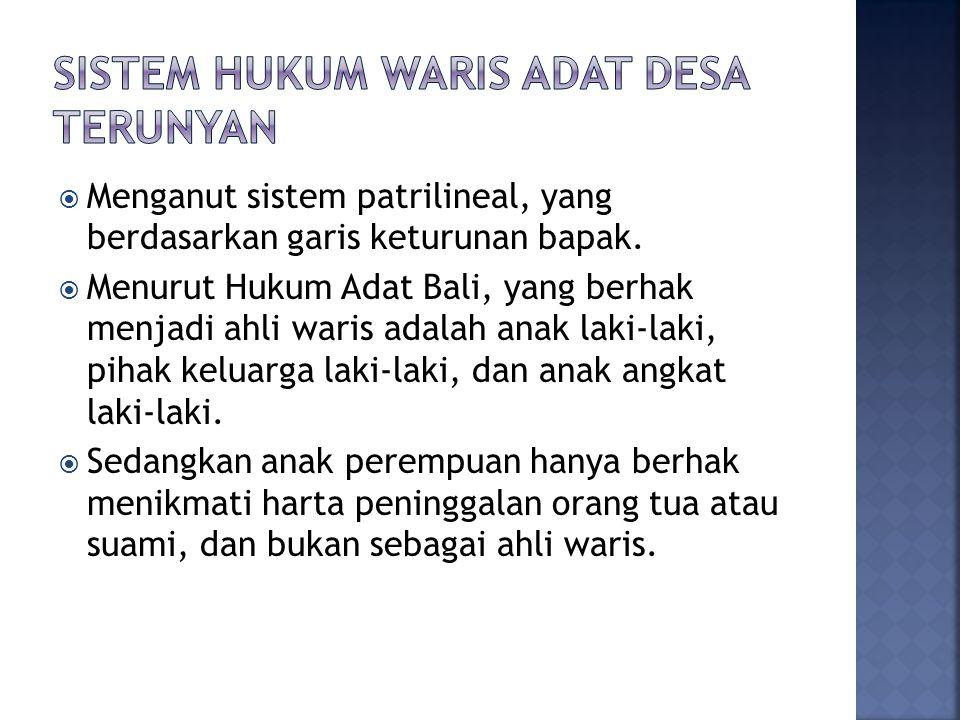  Menganut sistem patrilineal, yang berdasarkan garis keturunan bapak.  Menurut Hukum Adat Bali, yang berhak menjadi ahli waris adalah anak laki-laki