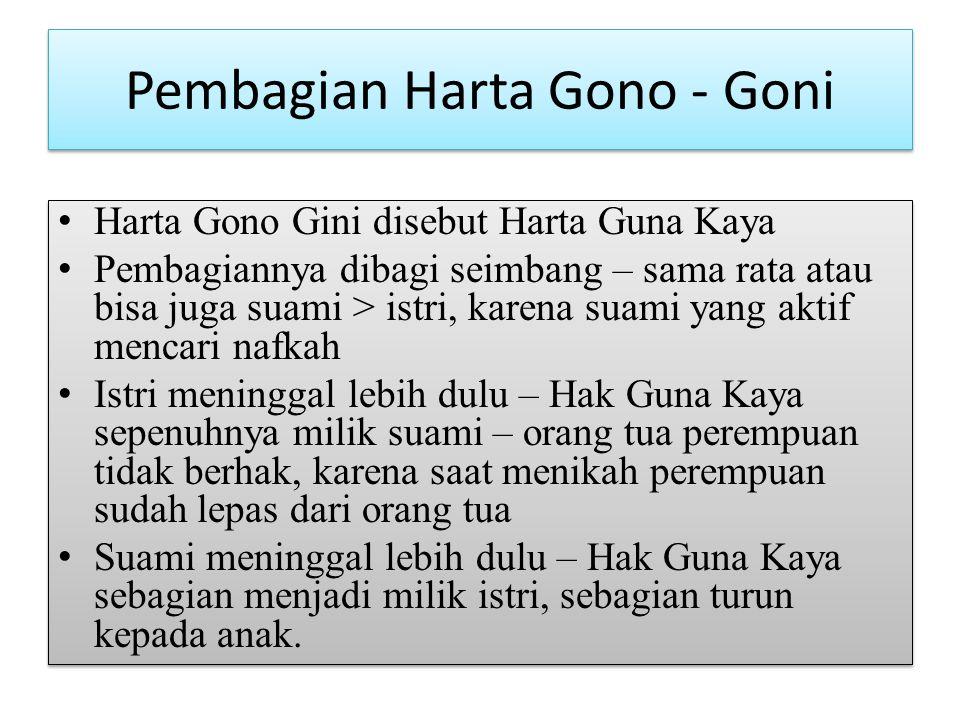 Pembagian Harta Gono - Goni Harta Gono Gini disebut Harta Guna Kaya Pembagiannya dibagi seimbang – sama rata atau bisa juga suami > istri, karena suam